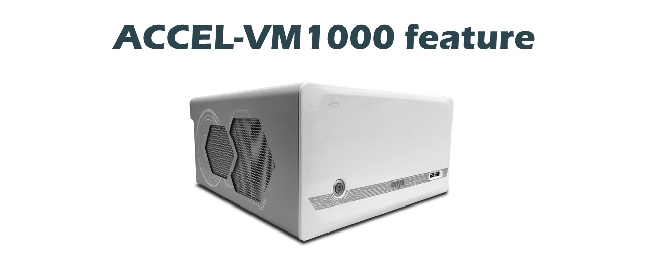 ACCEL-VM1000 feature