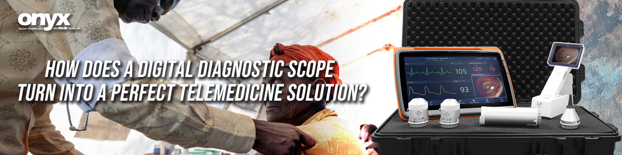 How Does a Digital Diagnostic Scope Turn into a Perfect Telemedicine Solution?